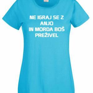 Ženska majica – Ne igraj se z Anjo in morda boš preživel