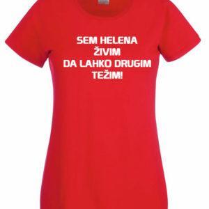 Ženska majica – Sem Helena živim da lahko drugim težim