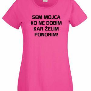Ženska majica – Sem Mojca ko ne dobim kar želim ponorim