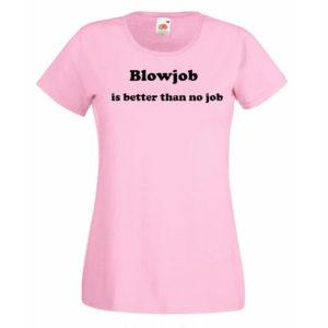 Ženska majica – Blowjob is better than no job