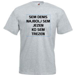 Moška majica – Sem Denis najbolj sem jezen ko sem trezen